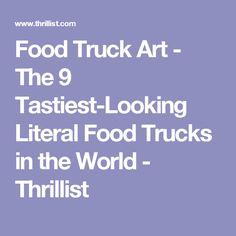 Food Truck Art - The 9 Tastiest-Looking Literal Food Trucks in the World - Thrillist