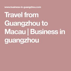 Travel from Guangzhou to Macau Moving To China, Macau, Guangzhou, Business, Travel, Viajes, Destinations, Store, Traveling