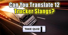 Can You Translate 12 Trucker Slangs?  10-4 Breaker-Breaker... We require a trucker translator IMMEDIATELY. Can you help us out? - by iheartquizzes.com  --  http://www.iheartquizzes.com/can-you-translate-12-trucker-slangs/index.html