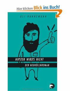 Hipster wird's nicht: Der Neuköllnroman: Amazon.de: Uli Hannemann: Bücher