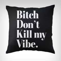 Bitch Don't Kill my Vibe Black Typography Throw Pillow fashion hip hop hipster