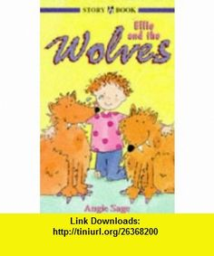 Ellie and the Wolves (Hodder story book) (9780340664872) Angie Sage , ISBN-10: 0340664878  , ISBN-13: 978-0340664872 ,  , tutorials , pdf , ebook , torrent , downloads , rapidshare , filesonic , hotfile , megaupload , fileserve