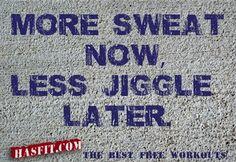 Fitness: more sweat less jiggle.