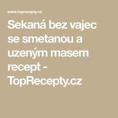 Sekaná bez vajec se smetanou a uzeným masem recept - TopRecepty.cz