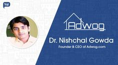 #Interview with Dr. Nishchal Gowda, #CEO of Adwog. Read to know about Hidden Business tips & lessons behind his success