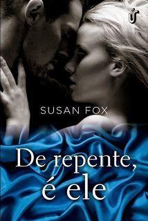 Papa Livros: DE REPENTE, É ELE (SUSAN FOX)