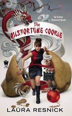 The Misfortune Cookie by Laura Resnick | Esther Diamond, BK#6 | Publisher: DAW | Publication Date: November 5, 2013 | www.lauraresnick.com | Urban Fantasy #Paranormal
