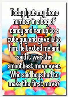 Today I put my phone number in a bag of candy and ran up to a cute guy and gave it to him. He texted me and said it was the smoothest move ever. Who said boys had to make the first move? Funny Relatable Memes, Funny Texts, Humor Texts, Funny Humour, Cute Quotes, Funny Quotes, Stupid Funny, Hilarious, Whisper Quotes