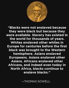 Leftwingers think that only white people enslaved blacks, but it's totally NOT true. However, it was ONLY the demobrats who owned slaves in America. Wise Quotes, Great Quotes, Inspirational Quotes, Political Quotes, Political Views, Thats The Way, Truth Hurts, Statements, History Facts