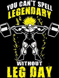 You Can't Spell LEGENDARY Without LEG DAY (B)