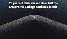 How to rid our oceans of huge amounts of plastic! See http://ecowatch.com/2015/04/08/boyan-slat-ocean-cleanup-plastic/
