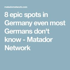 8 epic spots in Germany even most Germans don't know - Matador Network