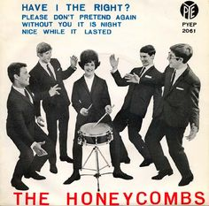 """""""Have I The Right"""" was sang by The Honeycombs in 1964."""