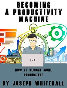 Becoming A Productivity Machine: Ways To Become More Productive: Tips On Being Productive, http://www.amazon.com/gp/product/B0791CTFYM/ref=cm_sw_r_pi_eb_SGFzAbGPCX5CP