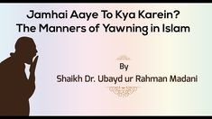The Manners of Yawning in Islam By Shaikh Dr Ubayd ur Rahman Madani Allah Love, Manners, Acting, Islam, Blessed, Knowledge, How Are You Feeling, Peace, Let It Be