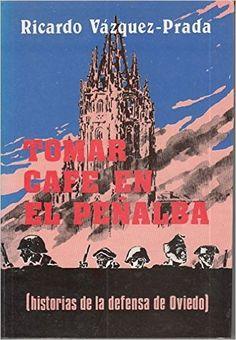 Tomar cafe en el Peñalba.(Historias de la defensa de Oviedo) Ricardo Vázquez-Prada Blanco.Colección novela nº 5. Año1984.Ediciones Dyrsa.