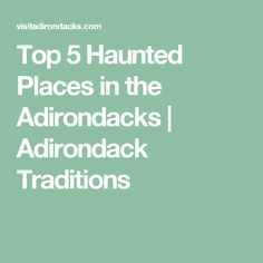 Top 5 Haunted Places in the Adirondacks | Adirondack Traditions