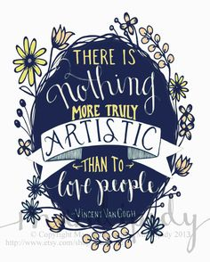 There is nothing more truly artistic than to love people. Vincent Van Gogh quote via madipidy