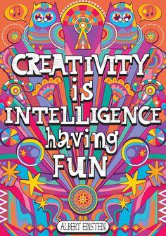 """""""Creativity is intelligence having fun."""" Albert Einstein"""
