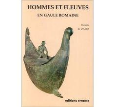 Hommes et fleuves en Gaule romaine  François De Izarra (Auteur) . Paru en 10/1993