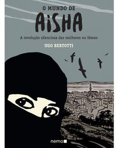 """""""O Mundo de Aisha"""", de Ugo Bertotti, narra a revolução silenciosa das mulheres no Iêmen"""
