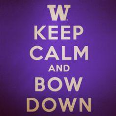 Keep calm and bow down. UW. Washington.