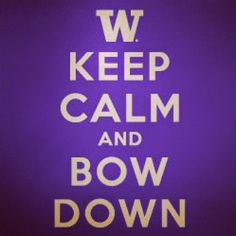 Keep calm and bow down. UW. Washington.