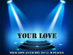 Your Love Club Mix 2017  M Peace®
