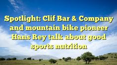 Spotlight: Clif Bar & Company and mountain bike pioneer Hans Rey talk about good sports nutrition - http://www.facebook.com/375101725947004/posts/417905304999979