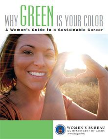 Why Green Is Your Color: A Women's Guide to a Sustainable Career | a comprehensive manual designed to assist women with career development...also serves as a tool to help fight job segregation. The guide was created to help women at all stages of their careers — whether they are newly entering the workforce, transitioning to new careers, or returning to the workforce.