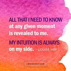 All that i need to know at any given moment is revealed to me. My intuition is always on my side ~ Louise Hay Louise Hay Affirmations, Morning Affirmations, Daily Affirmations, Prosperity Affirmations, Positive Thoughts, Positive Vibes, Positive Quotes, Gratitude Quotes, Positive Motivation