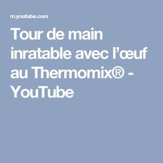 Tour de main inratable avec l'œuf au Thermomix® - YouTube