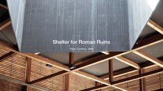 Shelter for Roman Ruins I Peter Zumthor
