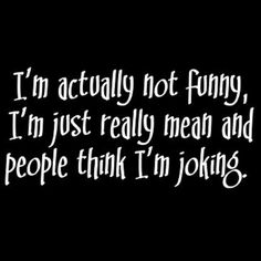 I'm actually not funny, I'm just really mean and people think I'm joking. Golf Quotes, Me Quotes, Funny Quotes, Funny Memes, Jokes, Hilarious, Great Quotes, Inspirational Quotes, Funny Tee Shirts