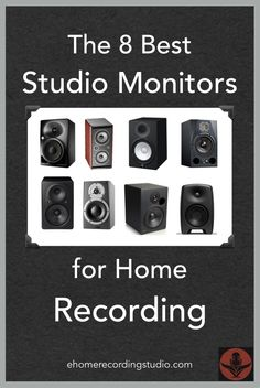 The 8 Best Studio Monitors for Home Recording http://ehomerecordingstudio.com/best-studio-monitors/