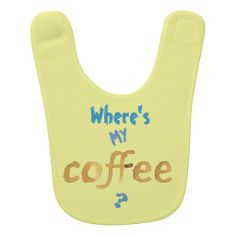 """Funny """"Where's My Coffee?"""" Baby Bib $16.95 from siberianmom of Zazzle.  Perfect gift for coffee-loving new parents."""