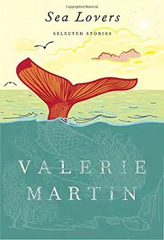 Sea Lovers: Selected Stories: Valerie Martin: 9780385533522: Amazon.com: Books