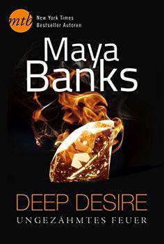 Deep Desire: Ungezähmtes Feuer: 1. Habe ich dich schon mal geküsst? / 2. Unvergesslich wie deine Leidenschaft (New York Times Bestseller Autoren: Romance) von Maya Banks: