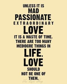Unless it is passionate extraordinary love, it is a waste of time. There are too many mediocre t... #quote22