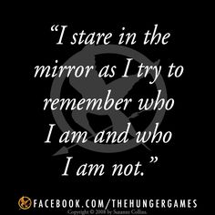 """""""I stare in the mirror as I try to remember who I am and who I am not."""" This is one of my favorite #HungerGames quotations! Find out how you can enter to win a hardcover edition of CATCHING FIRE with an autographed bookplate from Suzanne Collins and a fifty dollar gift card here:  http://www.catchingfirequotes.us/catchingfire #readcatchingfire    View the complete rules at http://dialedin.com/scholastic10/FAN_AMBASSADOR"""