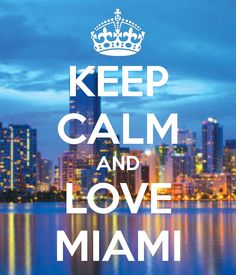 KEEP CALM AND LOVE MIAMI - KEEP CALM AND CARRY ON Image Generator - brought to you by the Ministry of Information
