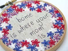 Home is where your mom is  Hand Embroidered Hoop by LaughRabbitJr