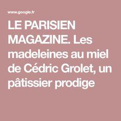 LE PARISIEN MAGAZINE. Les madeleines au miel de Cédric Grolet, un pâtissier prodige