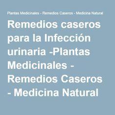 Remedios caseros para la Infección urinaria -Plantas Medicinales - Remedios Caseros - Medicina Natural
