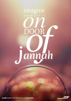 Imagine yourself on door of Jannah, if you cant... then where do you imagine your soul after you die?