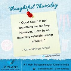 """#ThoughtfulThursday """" Good health is not something we can buy. However, it can be an extremely valuable savings account. """"  - Anne Wilson Schaef Get your hair transplanted from VPlant - Advance Hair Clinic for Hair Transplantation ☎: (91) 9656620365 