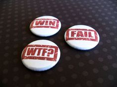Win Fail WTF Pinback Button/Magnet Set of 3 by SliceofOrange, $4.50
