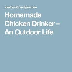 Homemade Chicken Drinker – An Outdoor Life