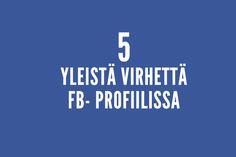 5 Välttämisen arvoista virhettä Facebook-profiilissa