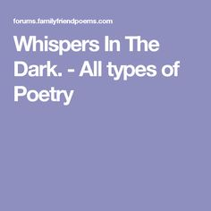 Whispers In The Dark. - All types of Poetry